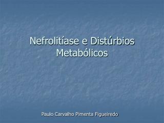 Nefrolitíase e Distúrbios Metabólicos