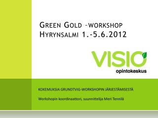 Green Gold –workshop Hyrynsalmi 1.-5.6.2012