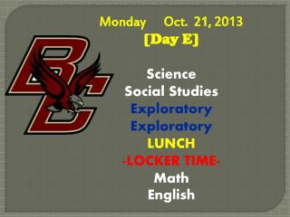 Monday      Oct .   21,  2013        [Day E] Science