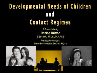 A Presentation by Denise Britton B.Soc.Wk., M.Litt., M.A.Ps.S  Principal Psychologist Britton Psychological Services Pty