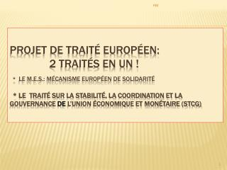 Ier traité: Le Mécanisme européen de stabilité (M.E.S.)  adopté  LE 21 -2
