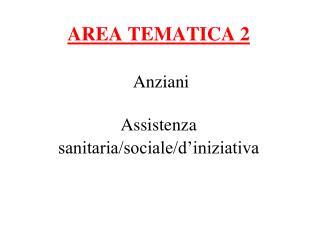 AREA TEMATICA 2 Anziani Assistenza sanitaria/sociale/d'iniziativa