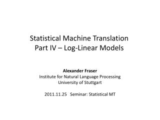 Statistical Machine Translation Part IV – Log-Linear Models