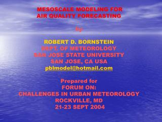 MESOSCALE MODELING FOR  AIR QUALITY FORECASTING by ROBERT D. BORNSTEIN DEPT. OF METEOROLOGY
