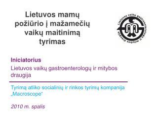Lietuvos  mam ų požiūrio į mažamečių vaikų maitinimą tyrimas
