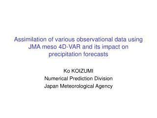 Ko KOIZUMI Numerical Prediction Division Japan Meteorological Agency