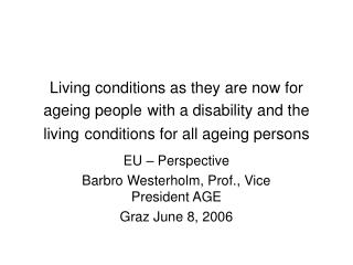 EU – Perspective  Barbro Westerholm, Prof., Vice President AGE Graz June 8, 2006