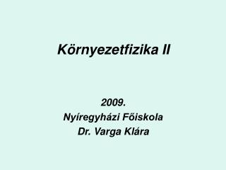 K rnyezetfizika II   2009. Ny regyh zi Foiskola Dr. Varga Kl ra