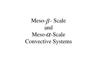 Meso-   - Scale  and  Meso-   -Scale  Convective Systems