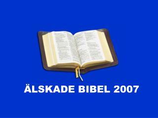 �LSKADE BIBEL 2007
