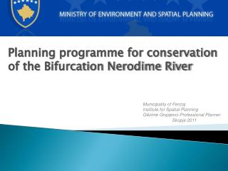 Planning programme for conservation of the Bifurcation Nerodime River