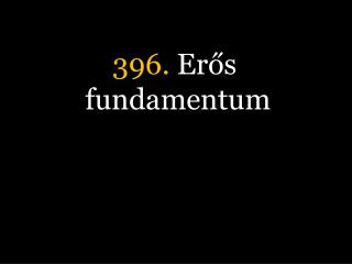 396.  Erős fundamentum