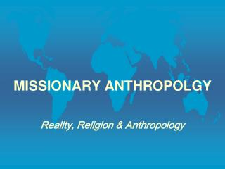 MISSIONARY ANTHROPOLGY