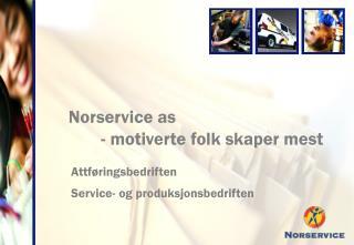 Norservice as - motiverte folk skaper mest