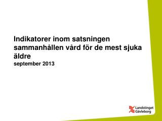 Indikatorer inom satsningen  sammanhållen vård för de mest sjuka äldre september 2013