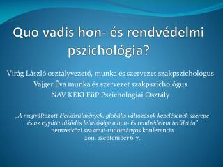 Quo vadis hon- és rendvédelmi pszichológia?
