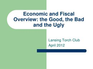 Economic and Fiscal Overview: the Good, the Bad and the Ugly