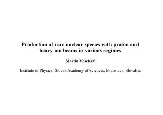 Production of rare nuclear species with proton and heavy ion beams in various regimes