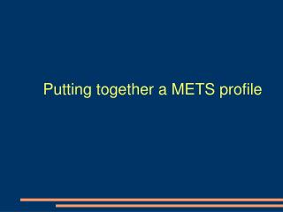 Putting together a METS profile