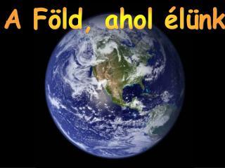 A Föld, ahol élünk