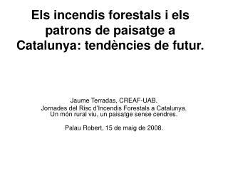 Els incendis forestals i els patrons de paisatge a Catalunya: tendències de futur.