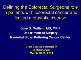 Jose G. Guillem, MD, MPH  Department of Surgery Memorial Sloan Kettering Cancer Center