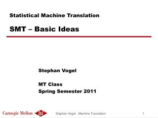 Statistical Machine Translation SMT – Basic Ideas