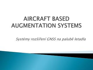 AIRCRAFT BASED AUGMENTATION SYSTEMS