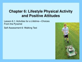 Lesson 6.1: Activities for a Lifetime—Choices  From the Pyramid Self-Assessment 6: Walking Test