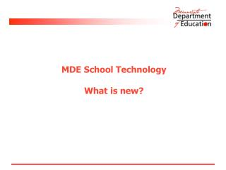 MDE School Technology  What is new?