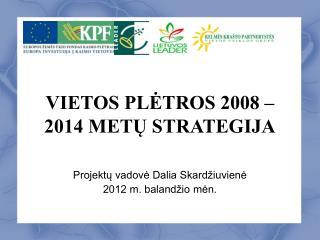 VIETOS PLĖTROS 2008 – 2014 METŲ STRATEGIJA