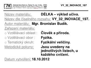 Název materiálu:  DÉLKA – výklad učiva. Název dle číselného rozsahu: VY_32_INOVACE_197.