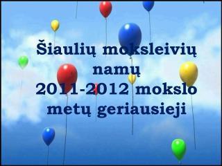 Šiaulių moksleivių namų 20 1 1-2012 mokslo metų geriausieji