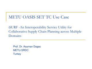 Prof. Dr. Asuman Dogac METU-SRDC Turkey