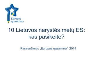 10 Lietuvos narystės metų ES: kas pasikeitė?