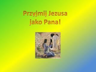 Przyjmij Jezusa jako Pana!