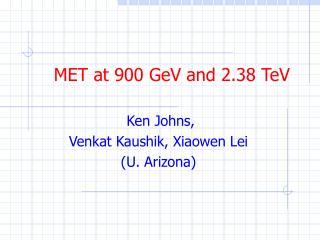MET at 900 GeV and 2.38 TeV
