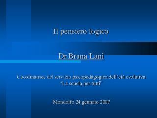 Il pensiero logico  Dr.Bruna Lani   Coordinatrice del servizio psicopedagogico dell et  evolutiva   La scuola per tutti