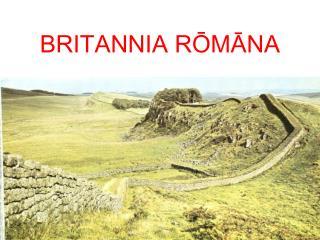 BRITANNIA RŌMĀNA