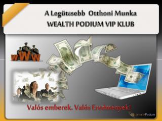 A Leg üt ő sebb   Otthoni Munka WEALTH PODIUM VIP KLUB