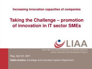 Riga ,  April 20 , 200 7 V aldis Avotins ,  Knowlege and Innovation System Department