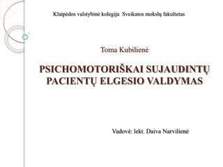 Toma  Kubilienė PSICHOMOTORIŠKAI SUJAUDINTŲ PACIENTŲ ELGESIO VALDYMAS