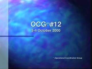 OCG (*) #12 3-4 October 2000