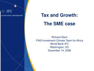 Tax and Growth:   The SME case  Richard Stern FIAS-Investment Climate Team for Africa