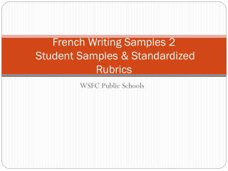 French Writing Samples 2  Student Samples & Standardized Rubrics