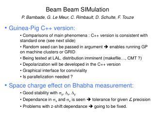 Beam Beam SIMulation P. Bambade, G. Le Meur, C. Rimbault, D. Schulte, F. Touze