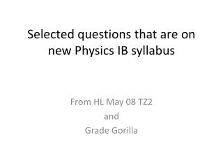 Selected questions that are on new Physics IB syllabus