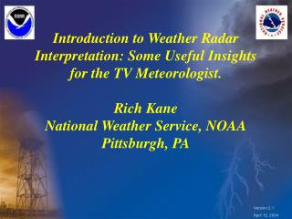 Introduction to Weather Radar Interpretation: Some Useful Insights for the TV Meteorologist.  Rich Kane National Weather