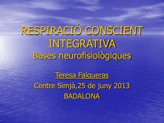 RESPIRACIÓ CONSCIENT INTEGRATIVA Bases neurofisiològiques