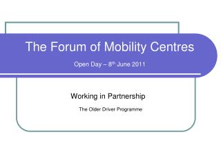 The Forum of Mobility Centres Open Day – 8 th  June 2011